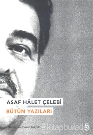 Asaf Halet Çelebi - Bütün Yazıları Asaf Hâlet Çelebi