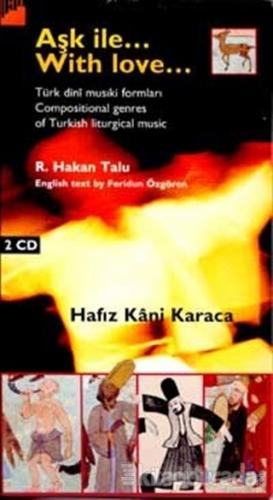 Aşk İle... With Love... Türk dinî musiki formları / Compositional genres of Turkish liturgical music  ( Kitap + 2 CD )