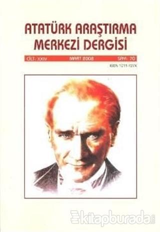 Atatürk Araştırma Merkezi Dergisi Cilt 24 Mart 2008 Sayı 70