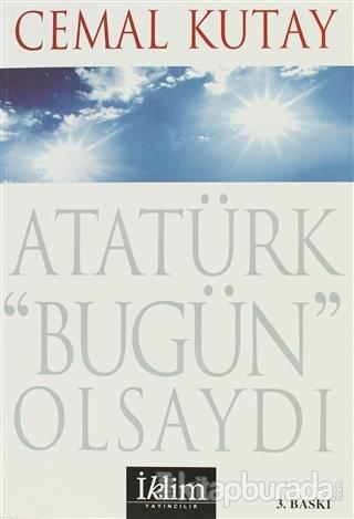 Atatürk Bugün Olsaydı