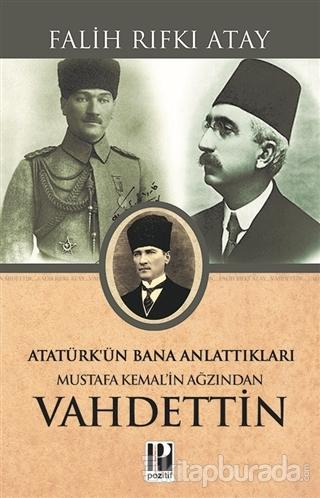 Atatürk'ün Bana Anlattıkları - Mustafa Kemal'in Ağzından Vahdettin