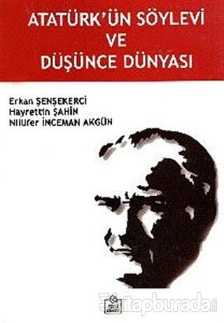 Atatürk'ün Söylevi ve Düşünce Dünyası Erkan Şenşekerci