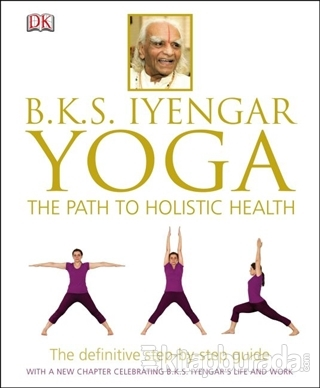 B.K.S. Iyengar Yoga The Path to Holistic Health (Ciltli)