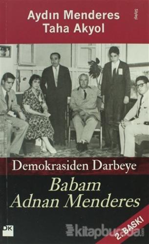 Babam Adnan Menderes Demokrasiden Darbeye