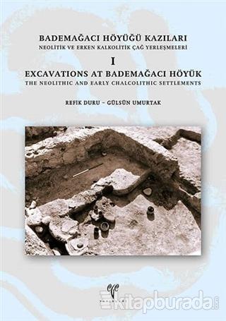Bağdemağacı Höyüğü Kazıları Neolitik ve Erken Kalkolitik Çağ Yerleşmeleri 1 (Ciltli)