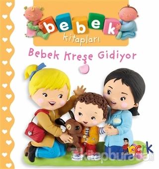 Bebek Kreşe Gidiyor - Bebek Kitapları (Ciltli)