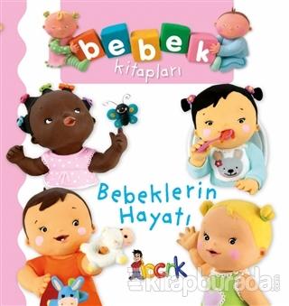 Bebeklerin Hayatı - Bebek Kitapları (Ciltli)
