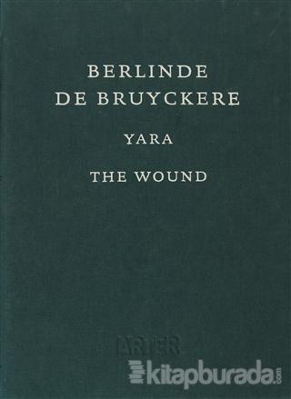 Berlinde De Bruyckere : Yara - The Wound (Ciltli)