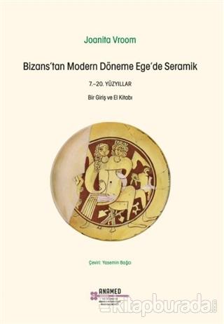 Bizans'tan Modern Döneme Ege'de Seramik