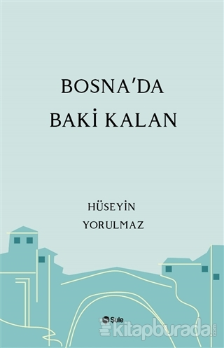 Bosna'da Baki Kalan Hüseyin Yorulmaz