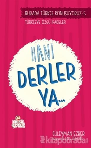 Burada Türkçe Konuşuyoruz 5: Hani Derler Ya..