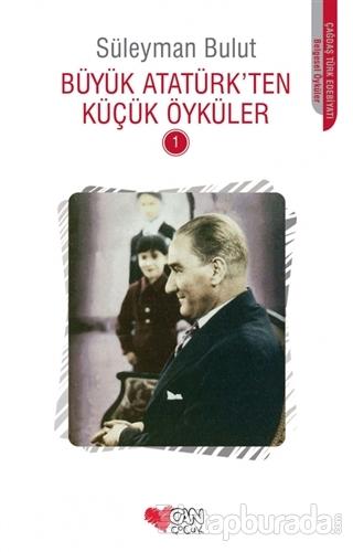 Büyük Atatürk'ten Küçük Öyküler - 1