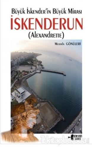 Büyük İskender'in Büyük Mirası İskenderun (Alexandrette)