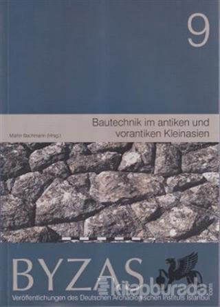 Byzas 9 - Bautechnik im Antiken und Vorantiken Kleinasien