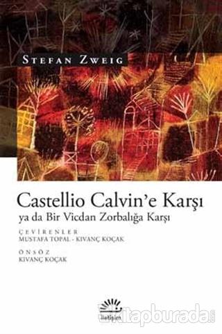 Castellio Calvin'e Karşı ya da Bir Vicdan Zorbalığa Karşı