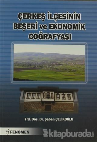 Çerkeş İlçesinin Beşeri ve Ekonomik Coğrafyası