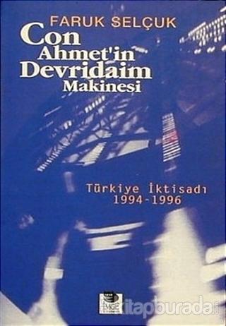 Con Ahmet'in Devridaim Makinesi Türkiye İktisadı 1994-1996