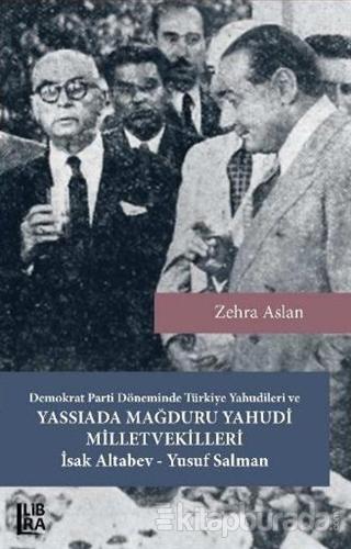 Demokrat Parti Döneminde Türkiye Yahudileri ve Yassıada Mağduru Yahudi Milletvekilleri İsak Altabev - Yusuf Salman