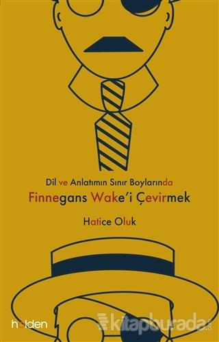 Dil ve Anlatımın Sınır Boylarında Finnegans Wake'i Çevirmek