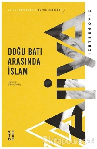 Doğu Batı Arasında İslam Aliya İzzetbegoviç