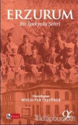 Erzurum Bir İpek Yolu Şehri - %25 indirimli  - Muzaffer Taşyürek - Bir