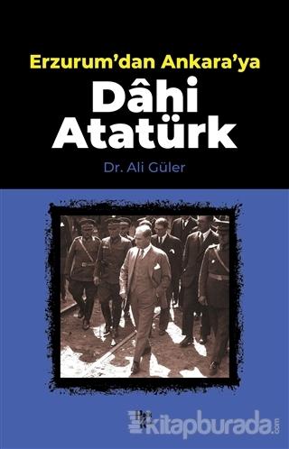 Erzurum'dan Ankara'ya Dahi Atatürk