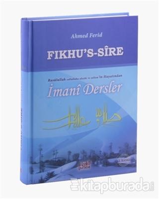 Fıkhu's Sire - Rasulullah Sallallahu Aleyhi ve Sellem'in Hayatından İmani Dersler (Ciltli)