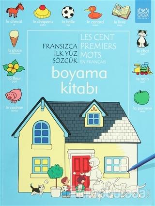 Fransızca İlk Yüz Sözcük / Les Premiers Mots En Français (Boyama Kitabı)
