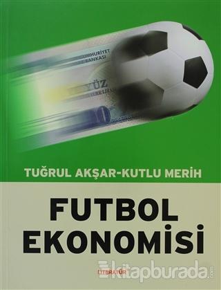 Futbol Ekonomisi - %15 indirimli  - Tuğrul Akşar - Kutlu Merih - Liter