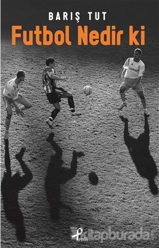 Futbol Nedir Ki