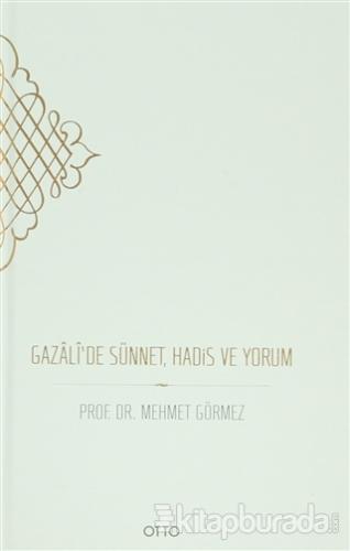 Gazali'de Sünnet, Hadis ve Yorum (Ciltli)