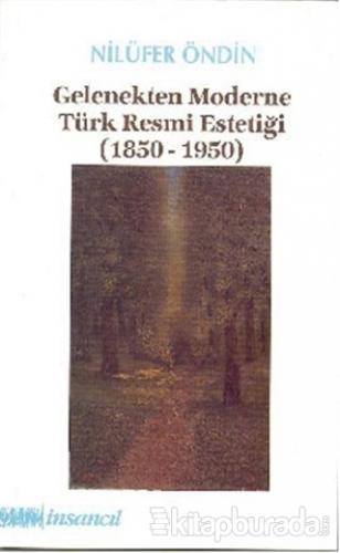 Gelenekten Moderne Türk Resmi Estetiği (1850-1950)