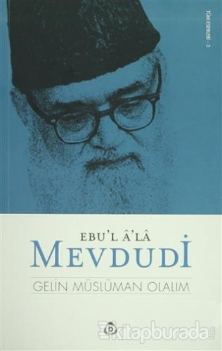 Gelin Müslüman Olalım %35 indirimli Ebu`l Ala Mevdudi