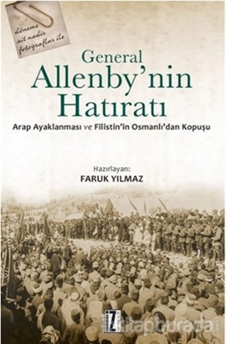 General Allenby'nin Hatıratı Arap Ayaklanması ve Filistin'in Osmanlı'd