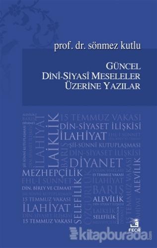 Güncel Dini - Siyasi Meseleler Üzerine Yazılar