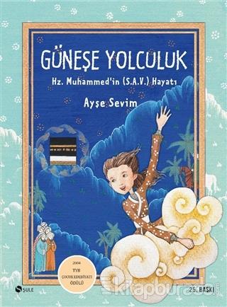 Güneşe Yolculuk - Hz. Muhammed'in (S.A.V) Hayatı