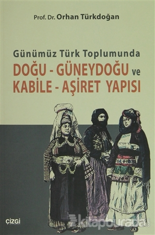 Günümüz Türk Toplumunda Doğu-Güneydoğu ve Kabile- Aşiret Yapısı