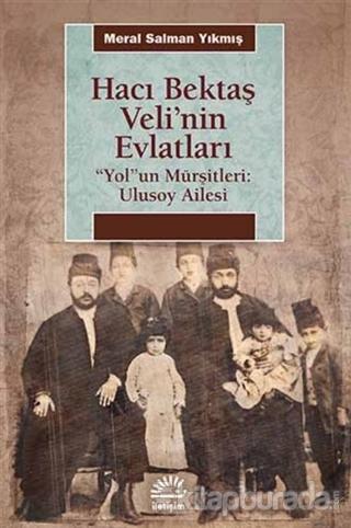 """Hacı Bektaş Veli'nin Evlatları / """"Yol""""un Mürşitleri: Ulusoy Ailesi"""