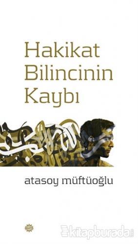 Hakikat Bilincinin Kaybı Atasoy Müftüoğlu