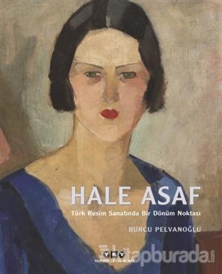 Hale Asaf - Türk Resim Sanatında Bir Dönüm Noktası (Ciltli)