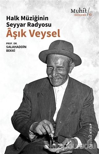 Halk Müziğinin Seyyar Radyosu Aşık Veysel Salahaddin Bekki