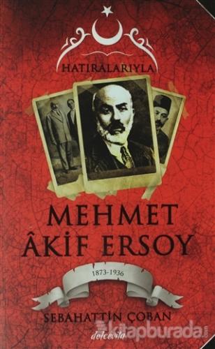 Hatıralarıyla Mehmet Akif Ersoy (1873-1836) Sebahattin Çoban