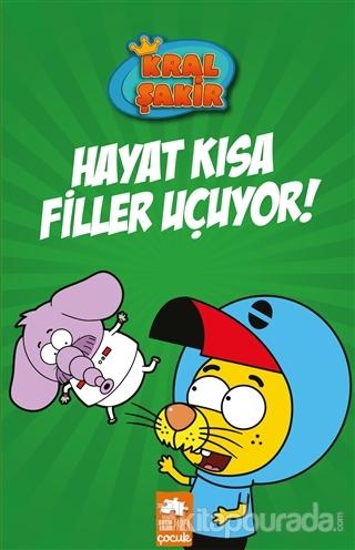 Hayat Kısa Filler Uçuyor! - Kral Şakir (Ciltli) Varol Yaşaroğlu