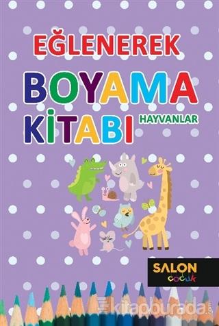 Hayvanlar - Eğlenerek Boyama Kitabı