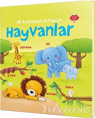 Hayvanlar - İlk Kelimeler Kitabım (Ciltli)