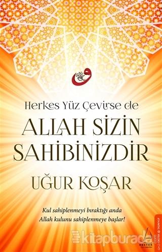 Herkes Yüz Çevirse de Allah Sizin Sahibinizdir