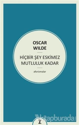 Hiçbir Şey Eskimez Mutluluk Kadar Oscar Wilde