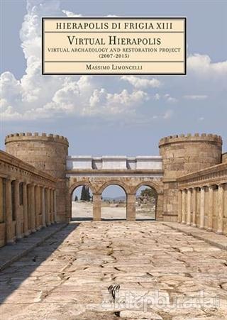 Hierapolis di Frigia 13 - Virtual Hierapolis. Virtual Archaeology and Restoration Project (2007-2015) (DVD'li) (Ciltli)