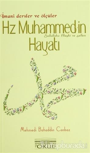 Hz. Muhammed'in Hayatı - İmani Dersler ve Ölçüler