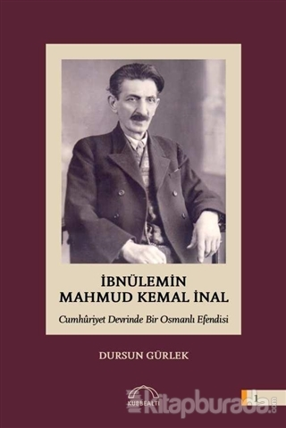 İbnülemin Mahmud Kemal İnal - Cumhuriyet Devrinde Bir Osmanlı Efendisi (Ciltli)